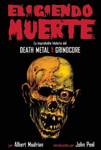 Eligiendo Muerte: La Improblable Historia del Death Metal y Grindcore = Choosing Death 9780979616358