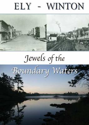 Ely-Winton: Jewels of the Boundry Waters 9780978624422