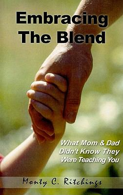 Embracing the Blend: What Mom and Dad Didn't Know They Were Teaching You 9780978189136