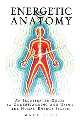Energetic Anatomy: An Illustrated Guide to Understanding and Using the Human Energy System 9780974927107