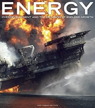 Energy: Overdevelopment and the Delusion of Endless Growth 9780970950086
