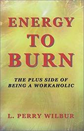Energy to Burn: The Plus Side of Being a Workaholic