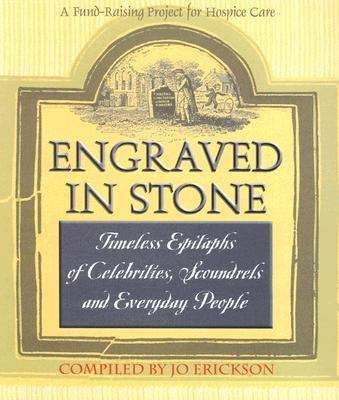 Engraved in Stone: Timeless Epitaphs of Celebrities, Scoundrels and Everyday People 9780973610802
