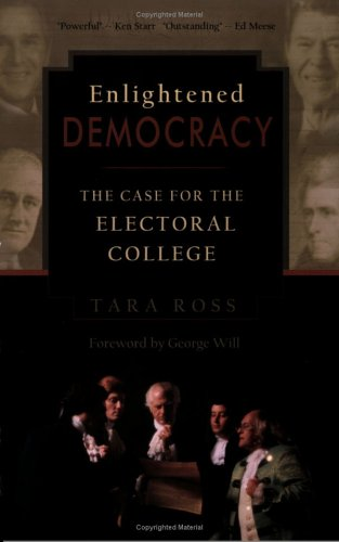 Enlightened Democracy: The Case for the Electoral College 9780977072200