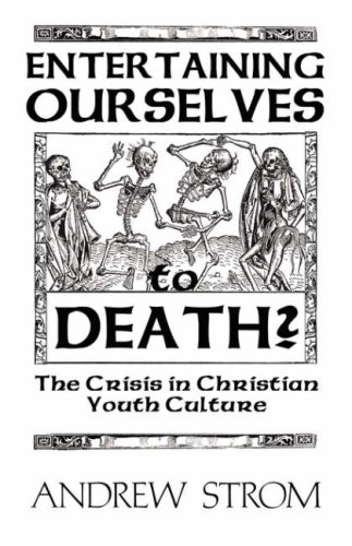 Entertaining Ourselves to Death?... the Crisis in Christian Youth Culture 9780979907340