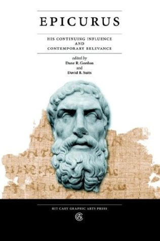 Epicurus: His Continuing Influence and Contemporary Relevance 9780971345966