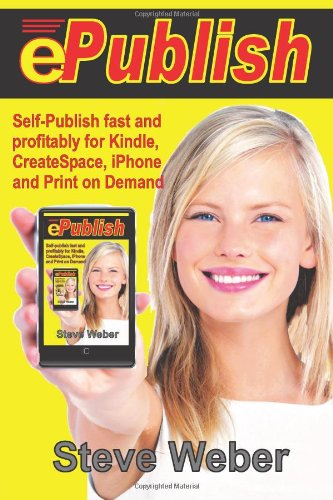 Epublish: Self-Publish Fast and Profitably for Kindle, Iphone, Createspace and Print on Demand 9780977240654