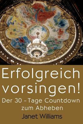 Erfolgreich Vorsingen! Der 30-Tage Countdown Zum Abheben 9780978752118