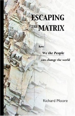 Escaping the Matrix: How We the People Can Change the World 9780977098309
