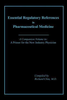 Essential Regulatory References in Pharmaceutical Medicine 9780977230259