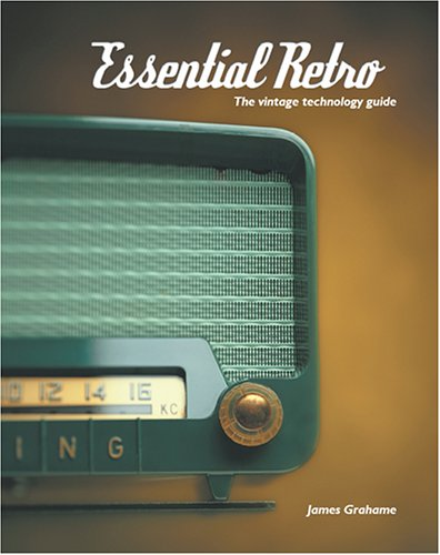 Essential Retro: The Vintage Technology Guide 9780973683813