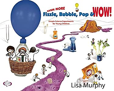 Even More Fizzle Bubble Pop & Wow!: Simple Science Experiments for Young Children 9780970663429