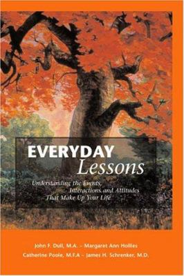 Everyday Lessons: Understanding the Events, Interactions, and Attitudes That Make Up Your Life 9780975924570
