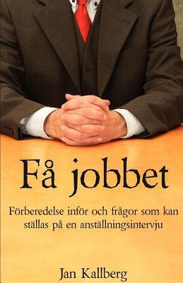 F Jobbet - Frberedelse Infr Och Frgor SOM Kan Stllas P En Anstllningsintervju 9780979344916