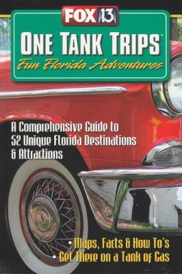 One Tank Trips: Fun Florida Adventures: A Comprehensive Guide to 52 Unique Florida Destinations & Attractions 9780976055525