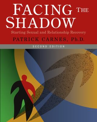 Facing the Shadow: Starting Sexual and Relationship Recovery: A Gentle Path to Beginning Recovery from Sex Addiction 9780977440009