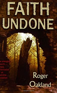 Faith Undone: The Emerging Church...a New Reformation or an End-Time Deception 9780979131516