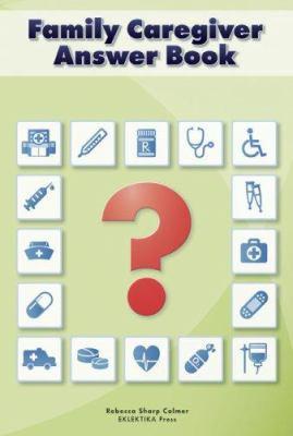 Family Caregiver Answer Book 9780976546542
