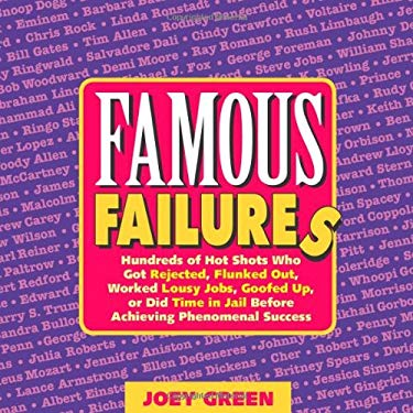 Famous Failures: Hundreds of Hot Shots Who Got Rejected, Flunked Out, Worked Lousy Jobs, Goofed Up, or Did Time in Jail Before Achievin 9780977259021