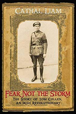 Fear Not the Storm: The Story of Tom Cullen, An Irish Revolutionary 9780970415530