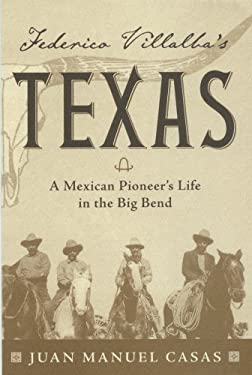 Federico Villalba's Texas: A Mexican Pioneer's Life in the Big Bend 9780974504865