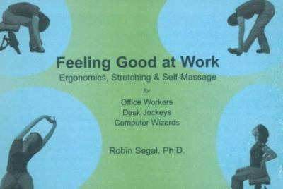 Feeling Good at Work: Ergonomics, Stretching & Self-Massage for Office Wo 9780971969704