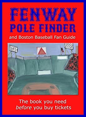 Fenway Pole Finder: And Boston Baseball Fan Guide 9780976705475