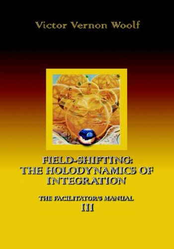 Field-Shifting: The Holodynamics of Integration: Manual III (Large Print)