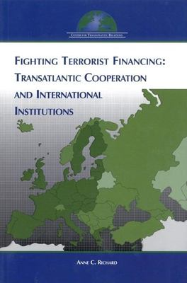 Fighting Terrorist Financing: Transatlantic Cooperation and International Institutions 9780976643401