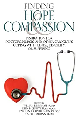 Finding Hope and Compassion: Inspiration for Doctors, Nurses, and Other Caregivers Coping with Illness, Disability, or Suffering 9780974399546