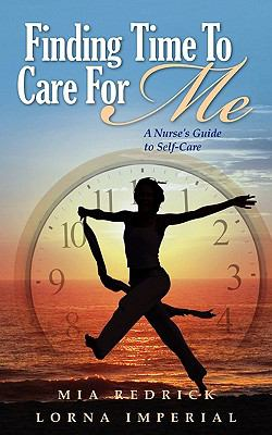 Finding Time to Care for Me: A Nurse's Guide to Self-Care 9780979627323