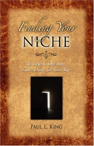 Finding Your Niche: 12 Keys to Opening God's Doors for Your Life 9780978535285