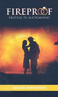 Fireproof Protege Tu Matrimonio: Participant's Guide 9780978715366