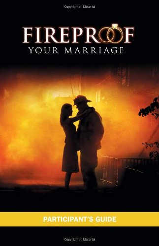 Fireproof Your Marriage: Participant's Guide 9780978715397