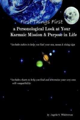 First Things First: A Personological Look at Your Karmaic Mission & Purpose in Life 9780970980625