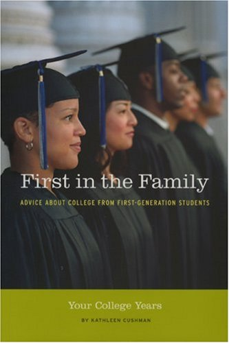 First in the Family: Your College Years: Advice about College from First Generation Students 9780976270669