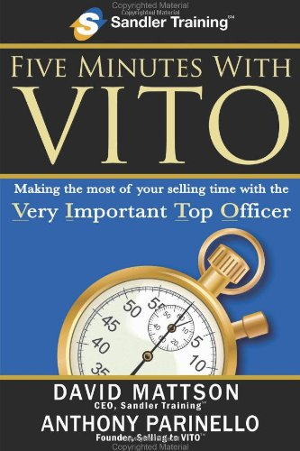 Five Minutes with VITO: Making the Most of Your Selling Time with the Very Important Top Officer 9780978607838