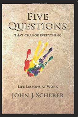 Five Questions That Change Everything: Life Lessons at Work 9780979531521