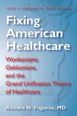Fixing American Healthcare: Wonkonians, Gekkonians, and the Grand Unification Theory of Healthcare 9780979697906