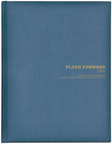 Flash Forward: Emerging Photographers from Canada, the United Kingdom and the United States 9780973973969