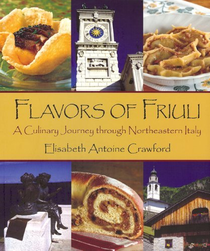 Flavors of Friuli: A Culinary Journey Through Northeastern Italy 9780970371614