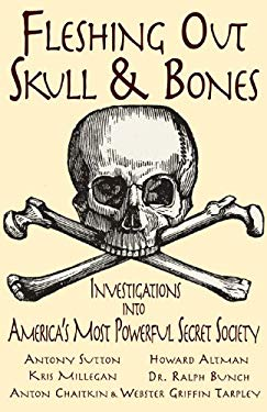 Fleshing Out Skull & Bones: Investigations Into America's Most Powerful Secret Society 9780972020725