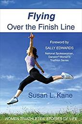 Flying Over the Finish Line: Women Triathletes' Stories of Life 4368556