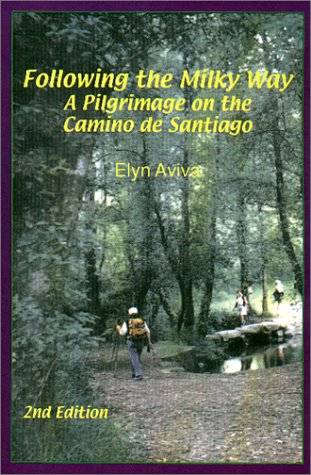 Following the Milky Way: A Pilgrimage on the Camino de Santiago 9780971060906