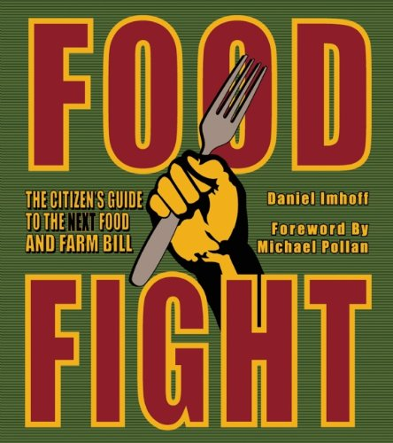 Food Fight: The Citizen's Guide to the Next Food and Farm Bill 9780970950079