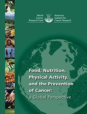 Food, Nutrition, Physical Activity and the Prevention of Cancer: A Global Perspective: A Project of World Cancer Research Fund International