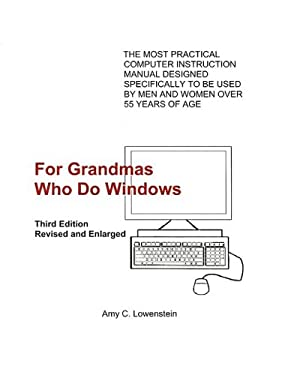 For Grandmas Who Do Windows: The Most Practical Computer Instruction Manual Designed to Be Used by Men and Women Over 55 Years of Age 9780971305427