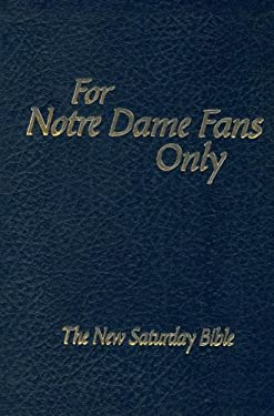 For Notre Dame Fans Only: The New Saturday Bible 9780972924993