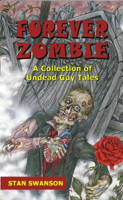 Forever Zombie: A Collection of Undead Guy Tales 9780978792558
