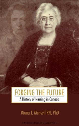 Forging the Future: A History of Nursing in Canada 9780972828307